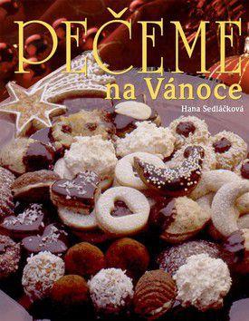 Hana Sedláčková: Pečeme na Vánoce - Hana Sedláčková cena od 200 Kč