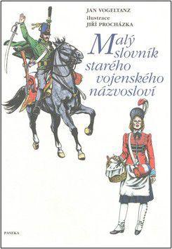 Jan Vogeltanz: Malý slovník starého vojenského názvosloví cena od 314 Kč