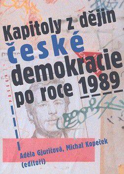 Adéla Gjuričová, Michal Kopeček: Kapitoly z dějin české demokracie po roce 1989 cena od 253 Kč