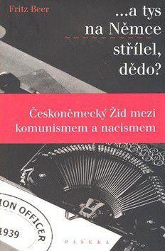 Fritz Beer: A tys na Němce střílel, dědo? - Fritz Beer cena od 259 Kč