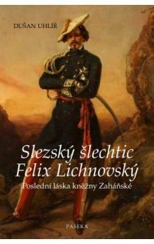 Dušan Uhlíř: Slezský šlechtic Felix Lichnovský cena od 170 Kč