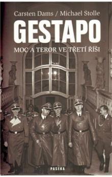 Carsten Dams, Michael Stolle: Gestapo - Moc a teror ve třetí říši cena od 186 Kč