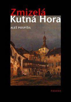 Aleš Pospíšil: Zmizelá Kutná Hora cena od 82 Kč