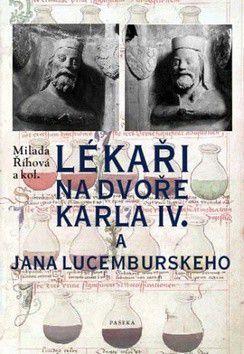 Milada Říhová: Lékaři na dvoře Karla IV. a Jana Lucemburského cena od 215 Kč