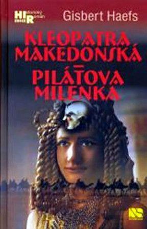 Gisbert Haefs: Kleopatra makedonská - Pilátova milenka cena od 215 Kč