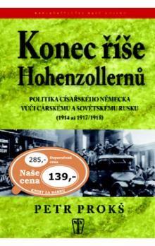 Petr Prokš: Konec říše Hohenzollernů - Politika císařského Německa vůči carskému a sovětskému Rusku 1914-1917/1918 cena od 104 Kč