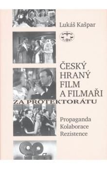 Lukáš Kašpar: Český hraný film a filmaři za protektorátu cena od 372 Kč