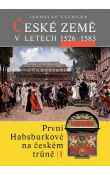 Jaroslav Čechura: České země v letech 1526–1583 cena od 272 Kč