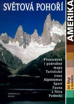 Jiří Šlégl: Světová pohoří 3. Amerika cena od 558 Kč