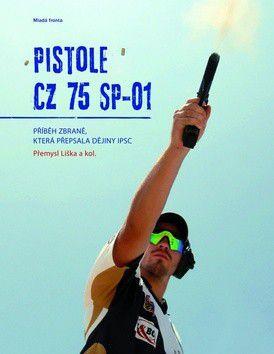 Přemysl Liška, Kolektiv: Pistole CZ 75 SP-01 - Příběh zbraně, která přepsala dějiny IPSC cena od 317 Kč