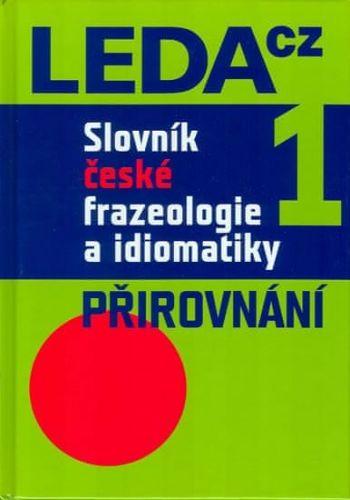 Jiří Hronek, František Čermák: Slovník české frazeologie a idiomatiky 1 – Přirovnání cena od 383 Kč