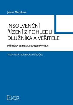 JUDr. Jolana Maršíková: Insolvenční řízení z pohledu dlužníka a věřitele - JUDr. Jolana Maršíková cena od 0 Kč