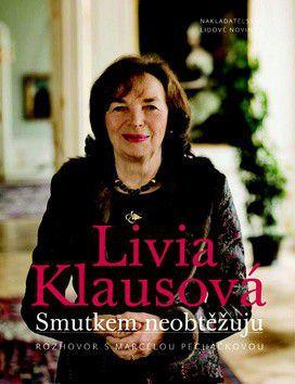 Livia Klausová, Marcela Pecháčková: Livia Klausová - Smutkem neobtěžuju cena od 250 Kč