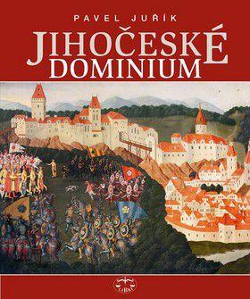 Pavel Juřík: Jihočeské dominium cena od 653 Kč