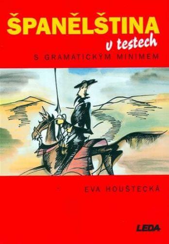 Houštecká Eva: Španělština v testech s gramatickým minimem cena od 165 Kč