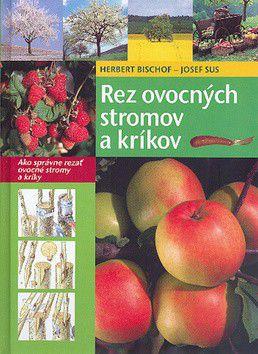 Herbert Bischof, Josef Sus: Rez ovocných stromov a kríkov cena od 155 Kč