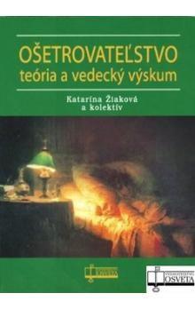 Ošetrovateľstvo teória a vedecký výskum - Kolektív autorov cena od 153 Kč
