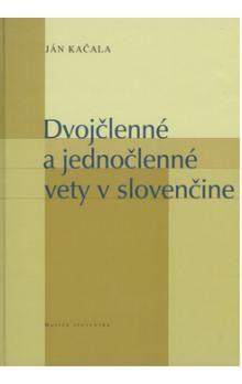 Ján Kačala: Dvojčlenné a jednočlenné vety v slovenčine cena od 207 Kč