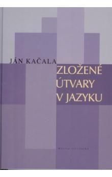 Ján Kačala: Zložené útvary v jazyku cena od 218 Kč