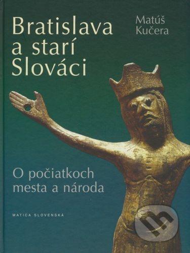 Matúš Kučera: Bratislava a starí Slováci cena od 280 Kč