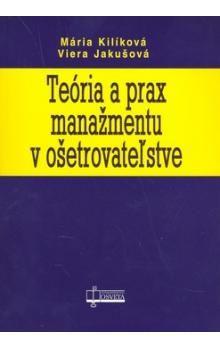Mária Kilíková, Viera Jakušová: Teória a prax manažmentu v ošetrovateľstve cena od 114 Kč
