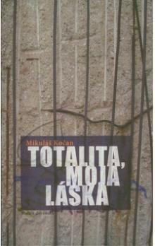 Mikuláš Kočan: Totalita, moja láska cena od 48 Kč