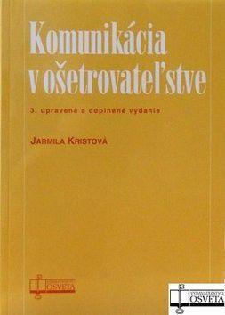 Jarmila Kristová: Komunikácia v ošetrovateľstve cena od 174 Kč
