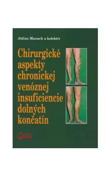 Július Mazuch: Chirurgické aspekty chronickej venóznej insuficiencie dolných končatín cena od 174 Kč