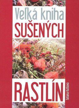 Tatiana Kuťková: Veľká kniha sušených rastlín cena od 64 Kč