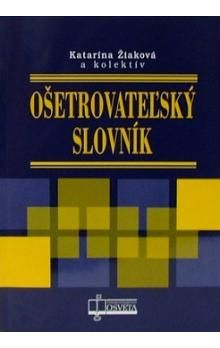 Ošetrovateľský slovník - Kolektív autorov cena od 111 Kč