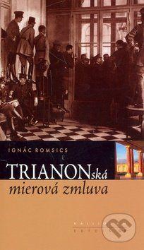 Ignác Romsics: Trianonská mierová zmluva cena od 183 Kč