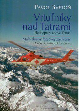 Pavol Svetoň: Vrtuľníky nad Tatrami Helicopters above Tatras cena od 258 Kč