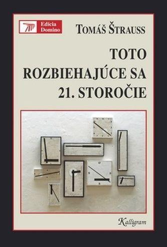 Tomáš Štrauss: Toto rozbiehajúce sa 21. storočie cena od 186 Kč