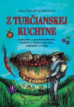 Zora Mintalová-Zubercová: Z turčianskej kuchyne cena od 170 Kč