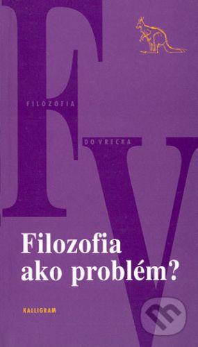 Filozofia ako problém? - Kolektív autorov cena od 168 Kč
