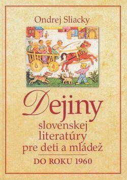 Ondrej Sliacky: Dejiny slovenskej literatúry pre deti a mládež do roku 1960 cena od 0 Kč