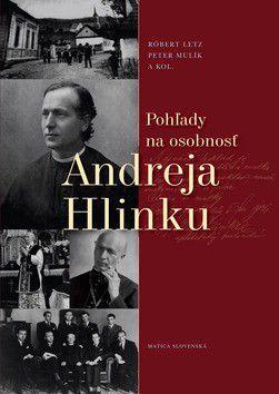 Kolektív autorov: Pohľady na osobnosť Andreja Hlinku cena od 183 Kč