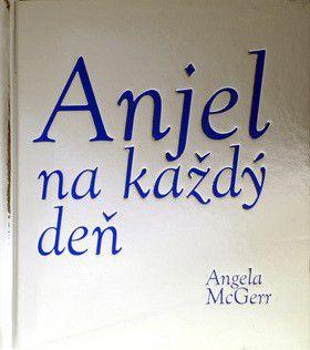 Angela McGerr: Anjel na každý deň cena od 195 Kč