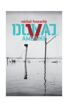 Michal Hvorecký: Dunaj v Amerike cena od 273 Kč