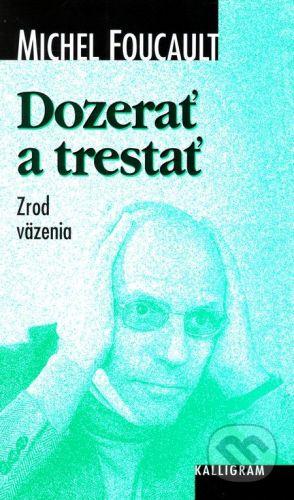 Michel Foucault: Dozerať a trestať cena od 247 Kč