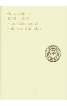Od revolúcie 1848 - 1849 k dualistickému Rakúsko-Uhorsku - Kolektív autorov cena od 323 Kč