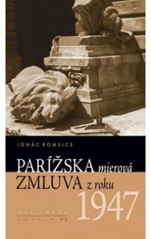 Ignác Romsics: Parížska mierová zmluva z roku 1947 cena od 241 Kč