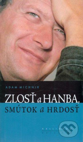Adam Michnik: Zlosť a hanba, smútok a hrdosť cena od 173 Kč