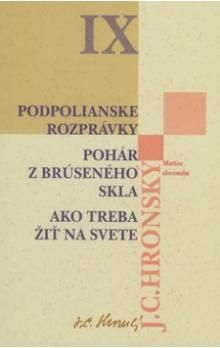 Jozef Cíger Hronský: Podpolianske rozprávky Pohár z brúseného skla Ako treba žiť na svete cena od 161 Kč