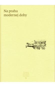 Na prahu modernej doby - Kolektív autorov cena od 323 Kč