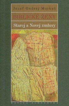 Jozef Ondrej Markuš: Biblické ženy Starej a Novej zmluvy cena od 220 Kč