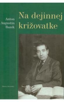 Anton Augustín Baník: Na dejinnej križovatke cena od 203 Kč