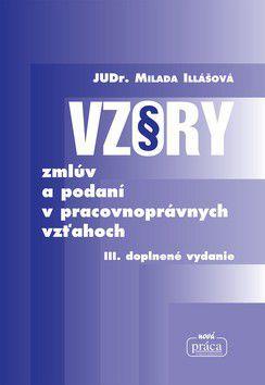 Milada Illášová: Vzory zmlúv a podaní v pracovnoprávnych vzťahoch cena od 299 Kč
