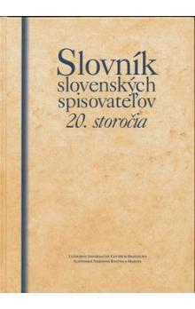 Slovník slovenských spisovateľov 20. storočia - Kolektív autorov cena od 357 Kč