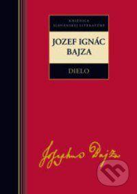 Jozef Ignác Bajza: Jozef Ignác Bajza Dielo cena od 210 Kč